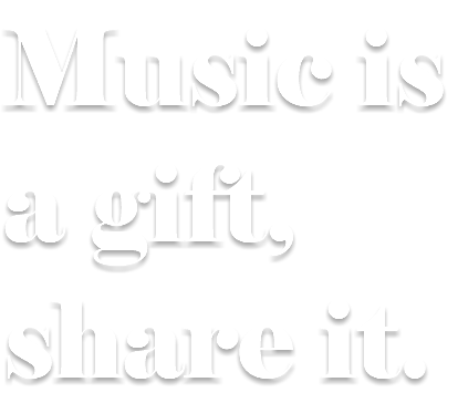 Music is a gift, share it.